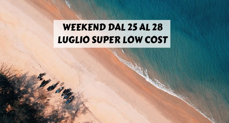 weekend low cost 25 28 Luglio 2019